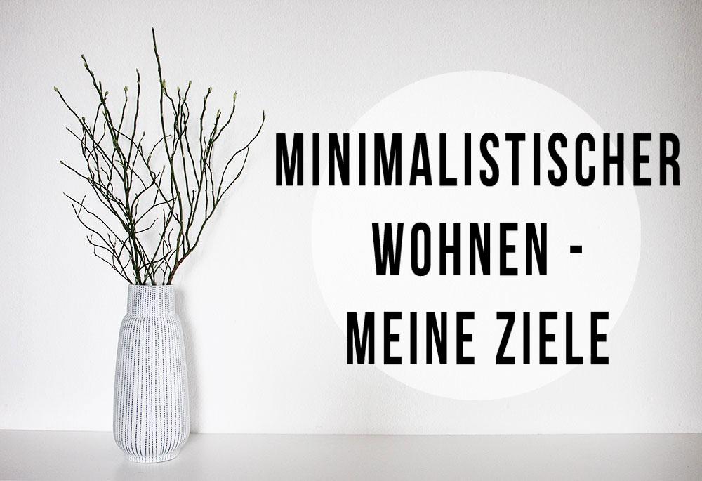 Minimalistischer wohnen das sind meine ziele oh what a for Minimalistisch leben blog
