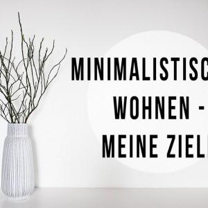 minimalistischer wohnen - das sind meine Ziele